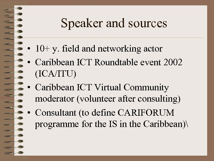 Speaker and sources • 10+ y. field and networking actor • Caribbean ICT Roundtable