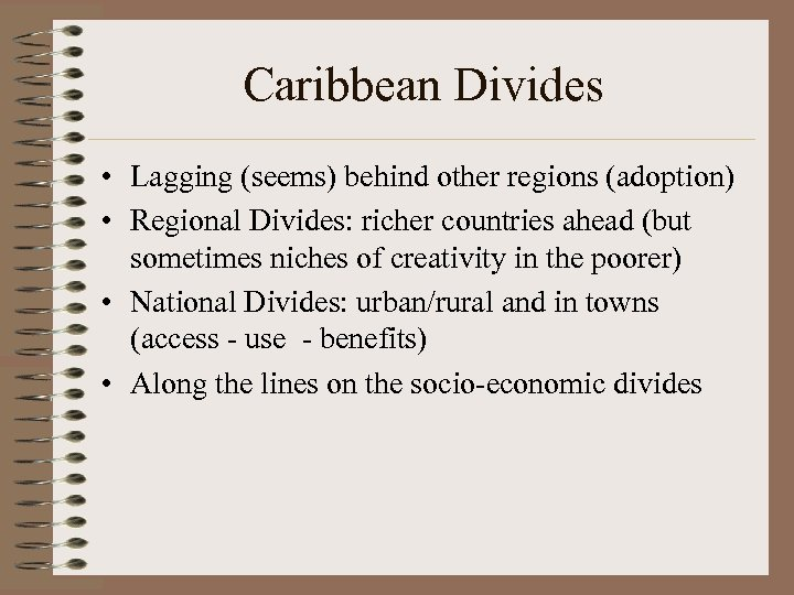 Caribbean Divides • Lagging (seems) behind other regions (adoption) • Regional Divides: richer countries