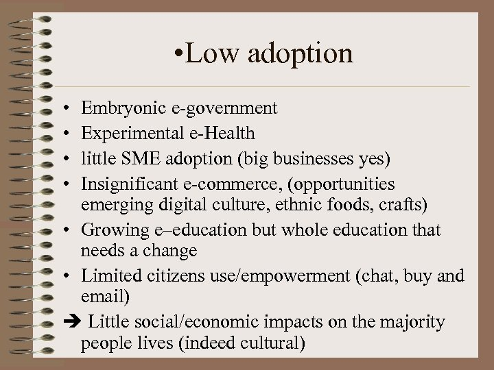 • Low adoption • • Embryonic e-government Experimental e-Health little SME adoption (big