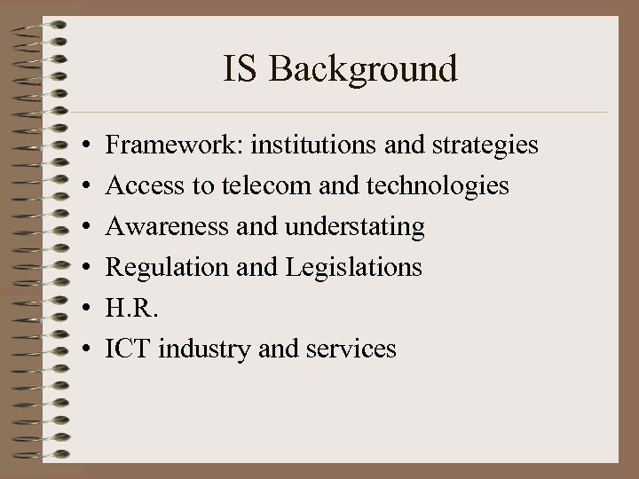 IS Background • • • Framework: institutions and strategies Access to telecom and technologies