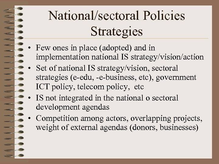 National/sectoral Policies Strategies • Few ones in place (adopted) and in implementation national IS