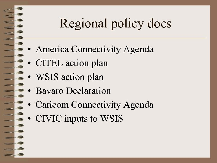 Regional policy docs • • • America Connectivity Agenda CITEL action plan WSIS action