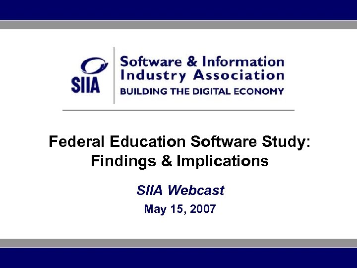 Federal Education Software Study: Findings & Implications SIIA Webcast May 15, 2007