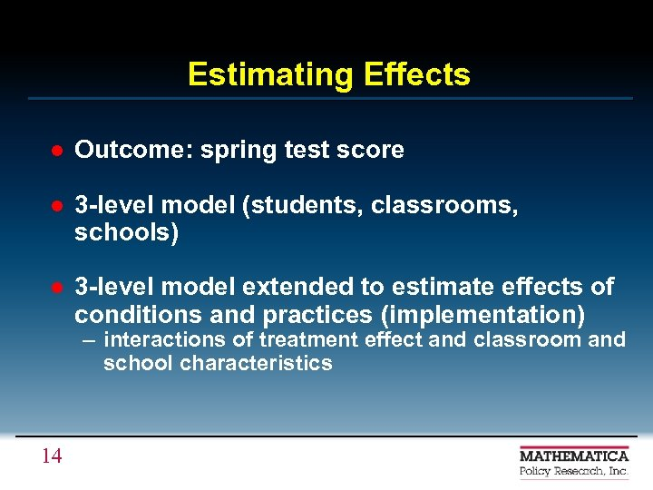 Estimating Effects l Outcome: spring test score l 3 -level model (students, classrooms, schools)