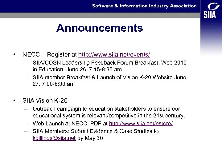 Announcements • NECC – Register at http: //www. siia. net/events/ – SIIA/COSN Leadership Feedback