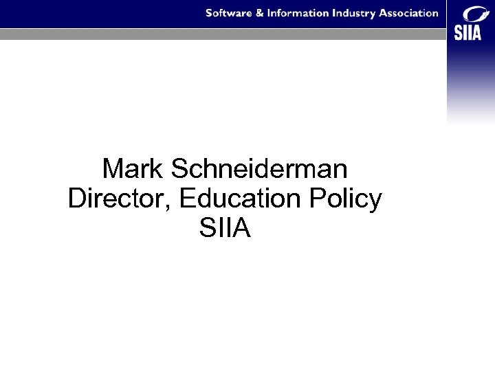 Mark Schneiderman Director, Education Policy SIIA