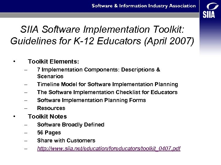 SIIA Software Implementation Toolkit: Guidelines for K-12 Educators (April 2007) • Toolkit Elements: –