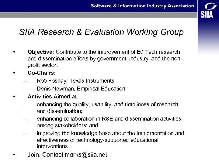 SIIA Research & Evaluation Working Group • • Objective: Contribute to the improvement of