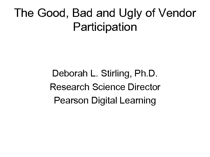 The Good, Bad and Ugly of Vendor Participation Deborah L. Stirling, Ph. D. Research