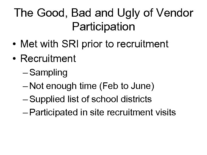 The Good, Bad and Ugly of Vendor Participation • Met with SRI prior to
