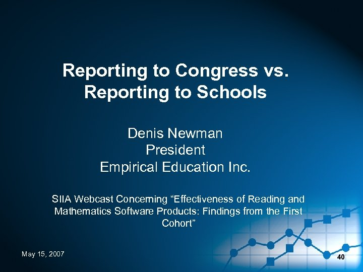 Reporting to Congress vs. Reporting to Schools Denis Newman President Empirical Education Inc. SIIA