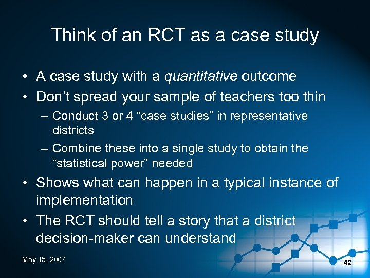 Think of an RCT as a case study • A case study with a