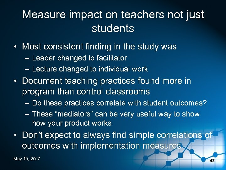 Measure impact on teachers not just students • Most consistent finding in the study