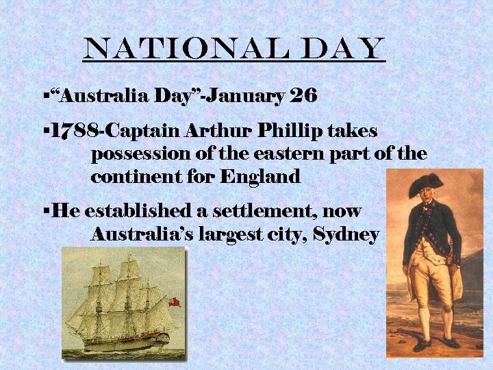 """National Day §""""Australia Day""""-January 26 § 1788 -Captain Arthur Phillip takes possession of the"""