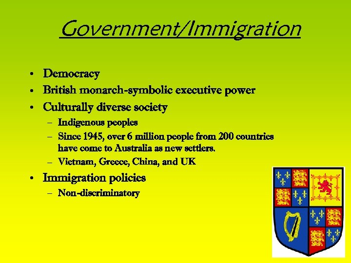 Government/Immigration • Democracy • British monarch-symbolic executive power • Culturally diverse society – Indigenous