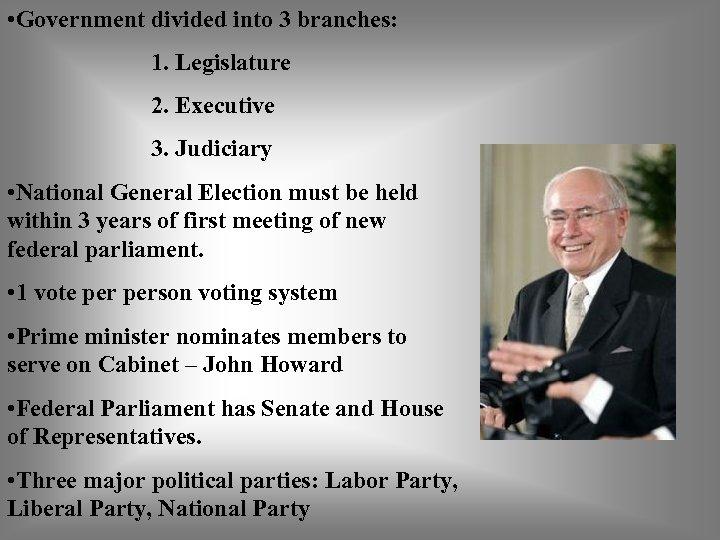 • Government divided into 3 branches: 1. Legislature 2. Executive 3. Judiciary •