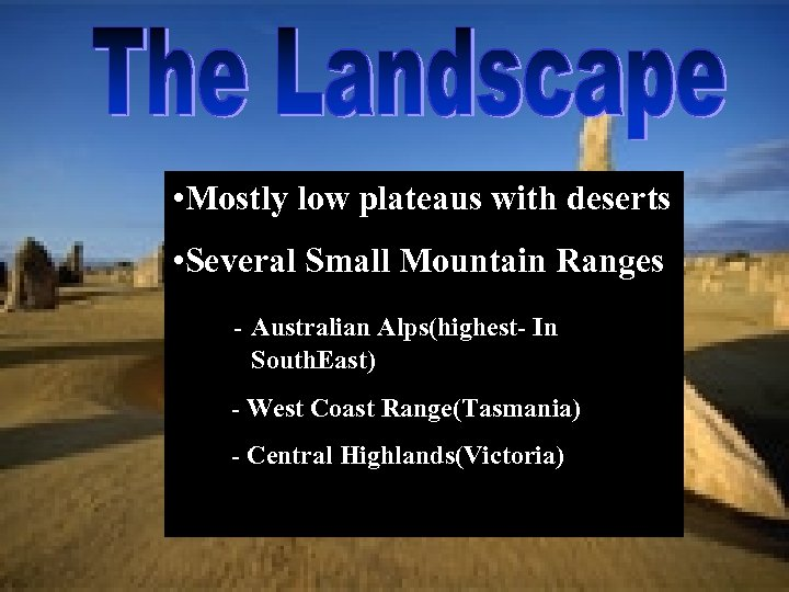 • Mostly low plateaus with deserts • Several Small Mountain Ranges - Australian
