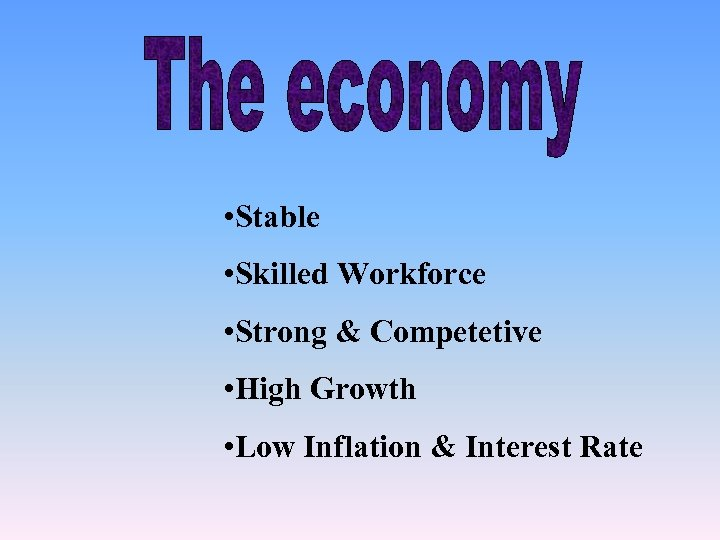 • Stable • Skilled Workforce • Strong & Competetive • High Growth •