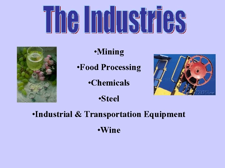 • Mining • Food Processing • Chemicals • Steel • Industrial & Transportation