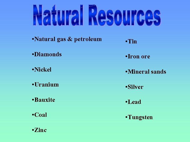 • Natural gas & petroleum • Tin • Diamonds • Iron ore •