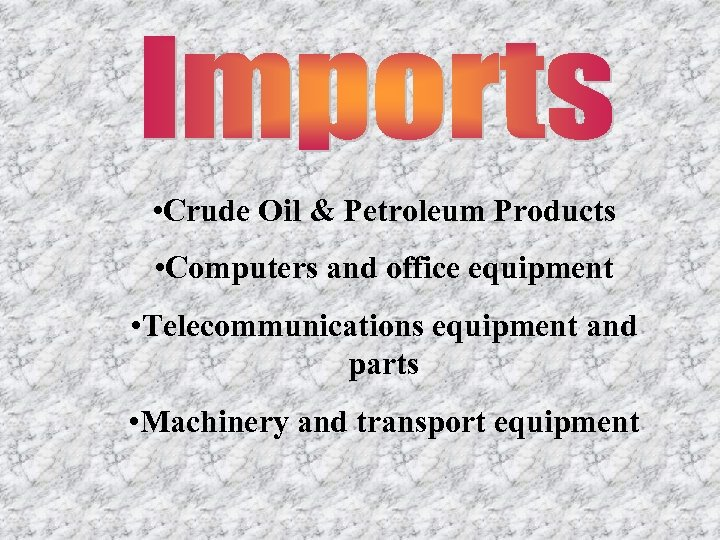 • Crude Oil & Petroleum Products • Computers and office equipment • Telecommunications