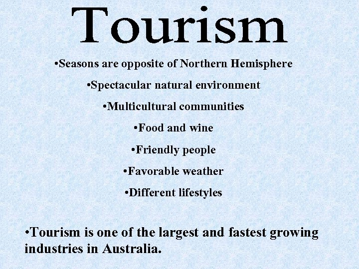• Seasons are opposite of Northern Hemisphere • Spectacular natural environment • Multicultural