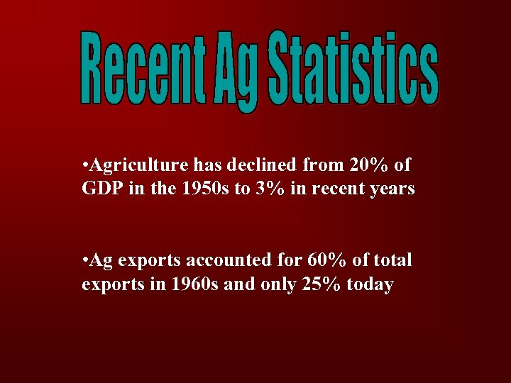 • Agriculture has declined from 20% of GDP in the 1950 s to