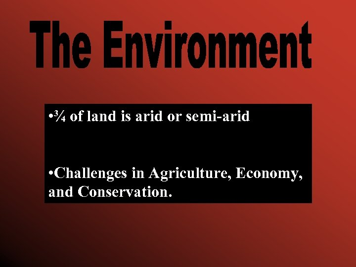• ¾ of land is arid or semi-arid • Challenges in Agriculture, Economy,