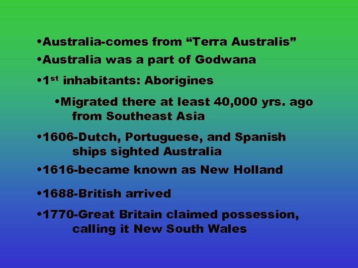 "• Australia-comes from ""Terra Australis"" • Australia was a part of Godwana •"