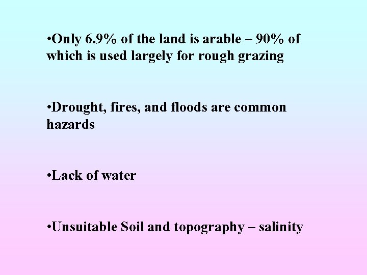 • Only 6. 9% of the land is arable – 90% of which