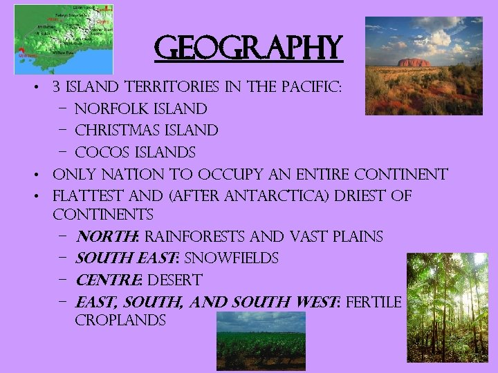 Geography • 3 island territories in the Pacific: – Norfolk Island – Christmas Island