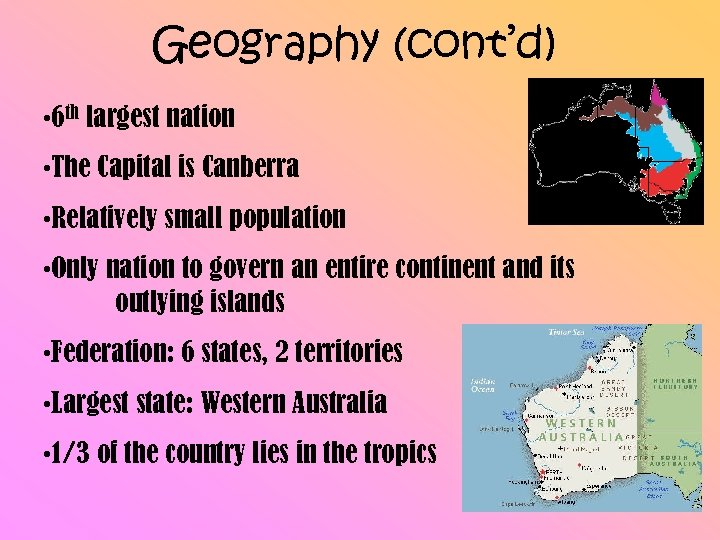Geography (cont'd) • 6 th largest nation • The Capital is Canberra • Relatively
