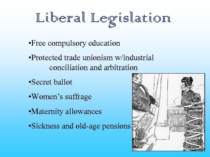 Liberal Legislation • Free compulsory education • Protected trade unionism w/industrial conciliation and arbitration