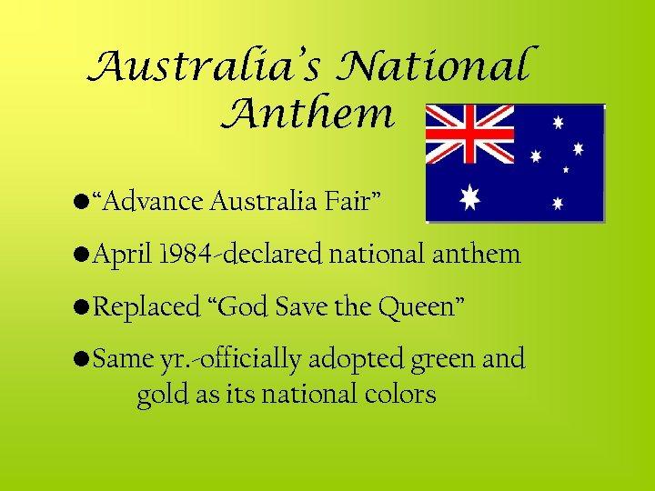 "Australia's National Anthem • ""Advance Australia Fair"" • April 1984 -declared national anthem •"
