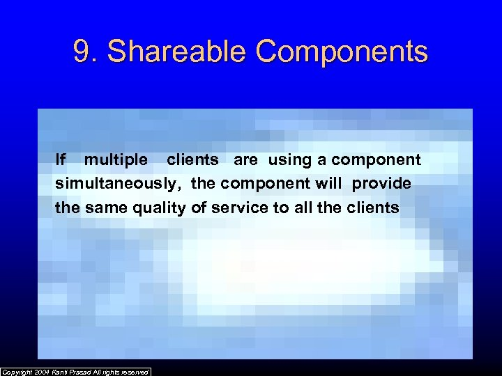 9. Shareable Components If multiple clients are using a component simultaneously, the component will