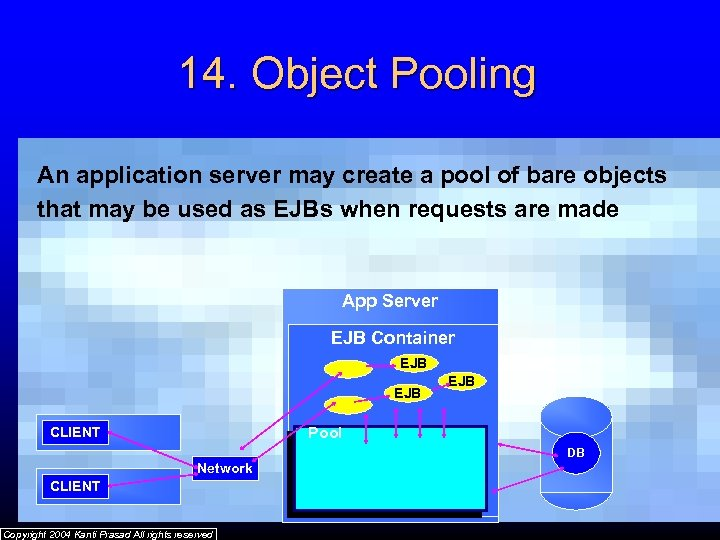 14. Object Pooling An application server may create a pool of bare objects that