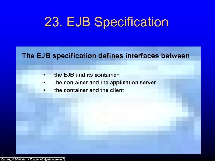 23. EJB Specification The EJB specification defines interfaces between • • • the EJB