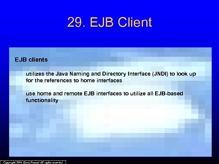 29. EJB Client EJB clients utilizes the Java Naming and Directory Interface (JNDI) to