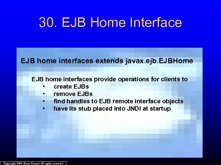30. EJB Home Interface EJB home interfaces extends javax. ejb. EJBHome EJB home interfaces