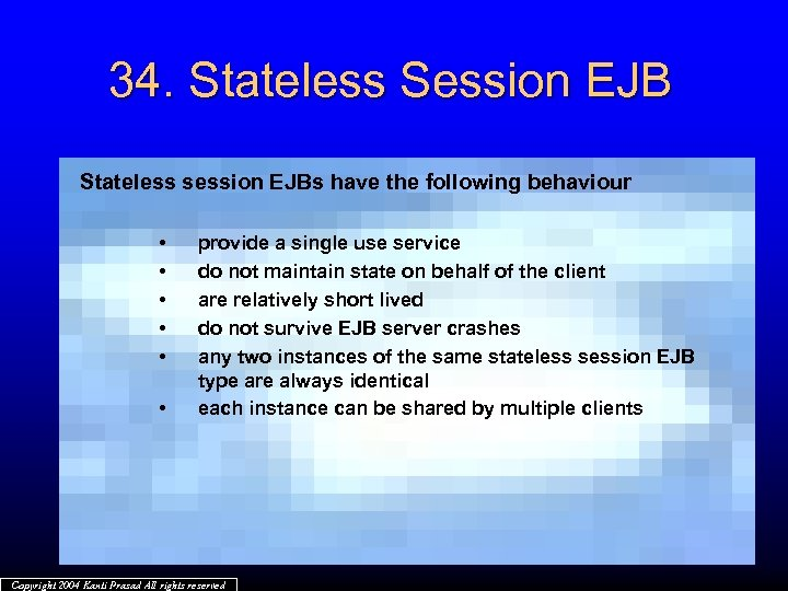 34. Stateless Session EJB Stateless session EJBs have the following behaviour • • •