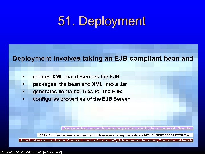51. Deployment involves taking an EJB compliant bean and • • creates XML that