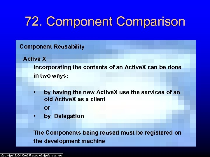 72. Component Comparison Component Reusability Active X Incorporating the contents of an Active. X