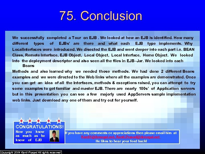75. Conclusion We successfully completed a Tour on EJB. We looked at how an