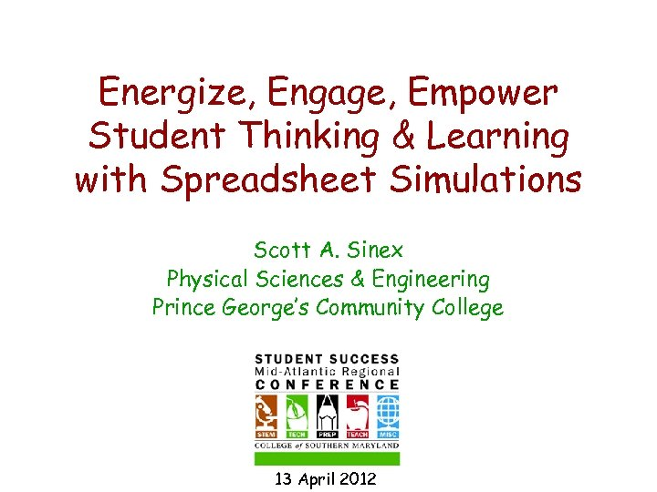Energize, Engage, Empower Student Thinking & Learning with Spreadsheet Simulations Scott A. Sinex Physical