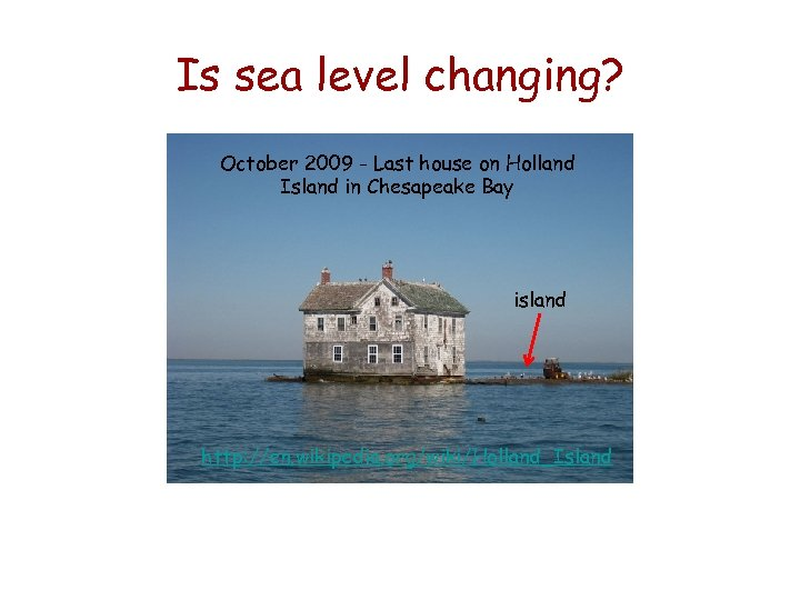 Is sea level changing? October 2010 – Collapsed house on Holland October 2009 -