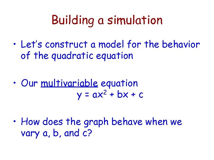 Building a simulation • Let's construct a model for the behavior of the quadratic