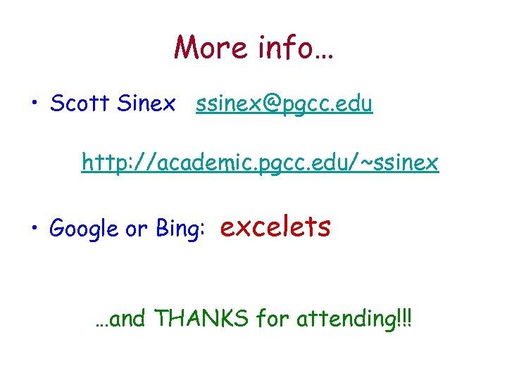 More info… • Scott Sinex ssinex@pgcc. edu http: //academic. pgcc. edu/~ssinex • Google or