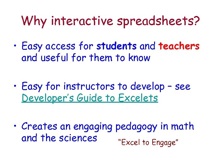 Why interactive spreadsheets? • Easy access for students and teachers and useful for them
