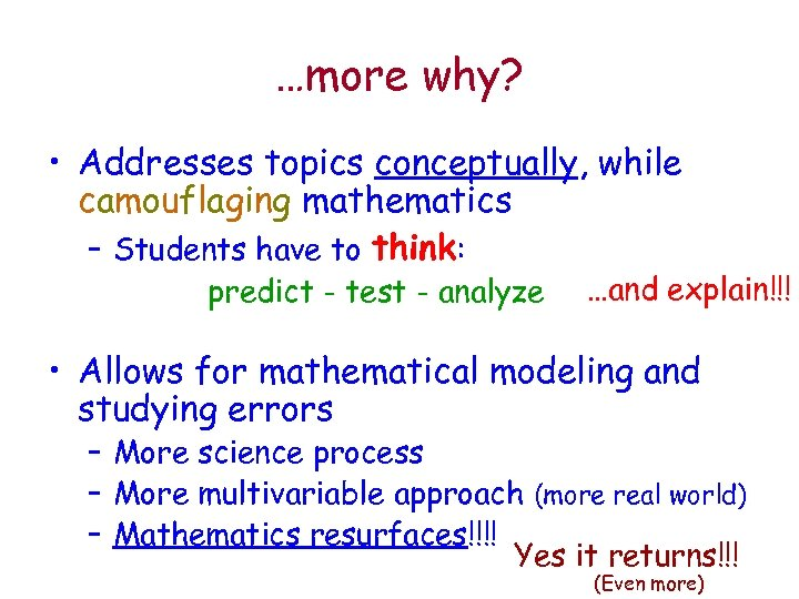 …more why? • Addresses topics conceptually, while camouflaging mathematics – Students have to think: