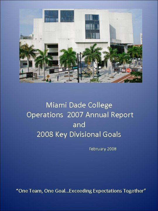 Miami Dade College Operations 2007 Annual Report and 2008 Key Divisional Goals February 2008